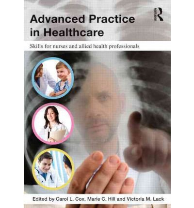 [(Advanced Practice in Healthcare: Skills for Nurses and Allied Health Professionals)] [Author: Carol Cox] published on (December, 2011)