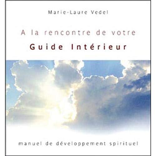 A la rencontre de votre Guide Intérieur : Manuel de développement spirituel