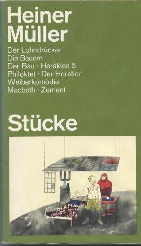 Stücke: Der Lohndrücker -  Die Bauern -  Der Bau - Herakles 5 - Philoktet - Der Horatier - Weiberkomödie - Macbeth - Zement.  1. Auflage