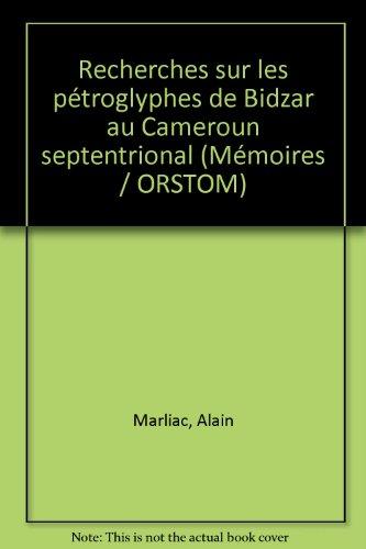 Recherches sur les ptroglyphes de Bidzar au Cameroun septentrional (Collection Mmoires)