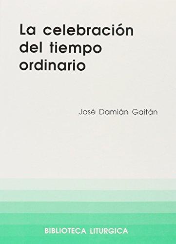 Celebración del tiempo ordinario, La (BIBLIOTECA LITURGICA) por Jose Damian Gaitan