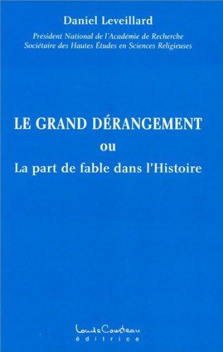 Le grand dérangement ou la part de fable dans l'Histoire par Daniel Leveillard