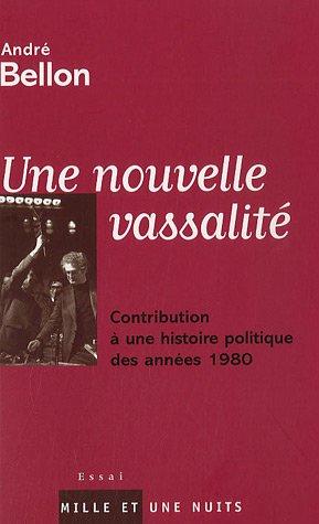 Une nouvelle vassalité : Contribution à une histoire politique des années 1980