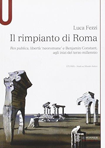 Il rimpianto di Roma. Res publica, libert neoromane e Benjamin Constant, agli inizi del terzo millennio