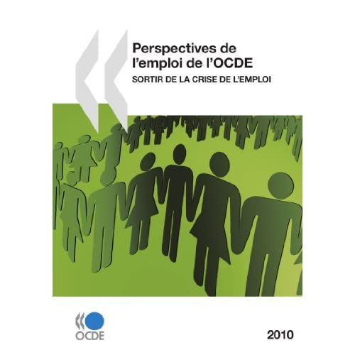 Perspectives de l'emploi de l'OCDE 2010 : Sortir de la crise de l'emploi: Edition 2010 (French Edition) by OECD Organisation for Economic Co-operation and Development (2010-07-27)