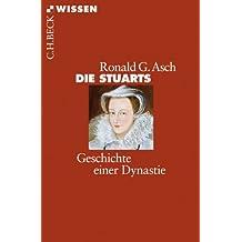 Die Stuarts: Geschichte einer Dynastie (Beck'sche Reihe)