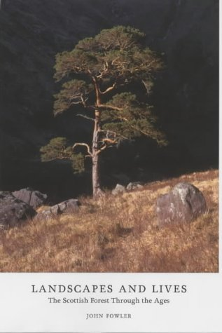 Landscapes and Lives: The Scottish Forest Through the Ages by John Fowler (2002-11-11)