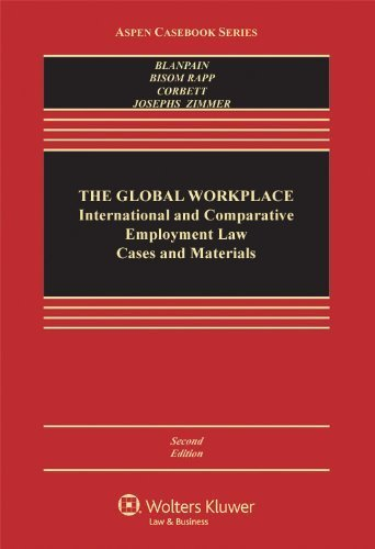 The Global Workplace: International and Comparative Employment Law Cases and Materials, Second Edition (Aspen Casebooks) by Roger Blanpain, Susan Bisom-Rapp, William R. Corbett, Hilary (2012) Hardcover