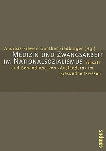 Medizin und Zwangsarbeit im Nationalsozialismus: Einsatz und Behandlung von Ausländern im Gesundheitswesen