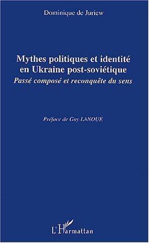 Mythes politiques et identit en Ukraine post-sovitique : Pass compos et reconqute de sens de Dominique de Juriew (1 novembre 2003) Broch