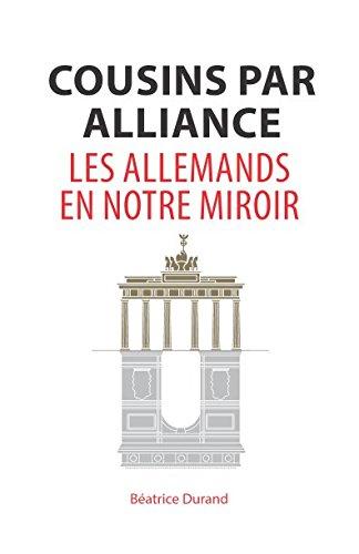 Cousins par alliance: Les Allemands en notre miroir