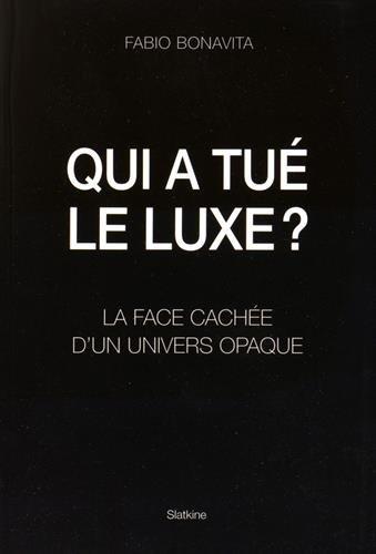 Qui a tué le luxe ? : La face cachée d'un univers opaque