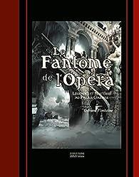 Le Fantôme de l'Opéra - Légendes et mystères au Palais Garnier par Gérard Fontaine