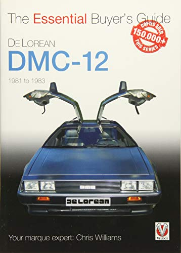 DeLorean DMC-12 1981 to 1983: The Essential Buyer's Guide (Veloce The Essential Buyer's Guide)