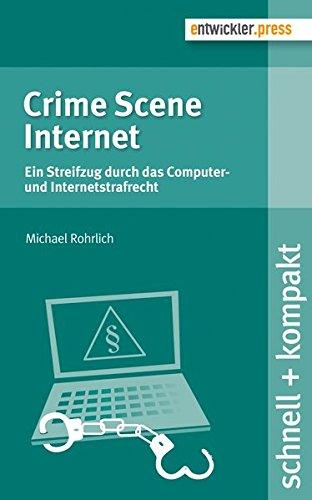 Crime Scene Internet. Ein Streifzug durch das Computer- und Internetstrafrecht