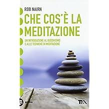 Che cos'è la meditazione? Introduzione al buddhismo e alle tecniche di meditazione