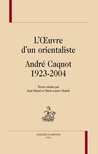 L'oeuvre d'un orientaliste, André Caquot, 1923-2004 par Jean Riaud, Marie-Laure Chaieb