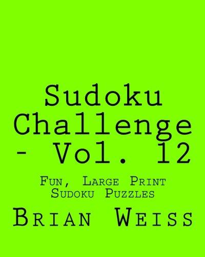 Sudoku Challenge - Vol. 12: Fun, Large Print Sudoku Puzzles Paperback