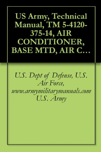 US Army, Technical Manual, TM 5-4120-375-14, AIR CONDITIONER, BASE MTD, AIR COOLED, 208 VAC, 3-PHASE 60 HZ, SINGLE PACKAGE; 36,000 BTU/HR P/N 97403-13219E0790 ... military manuals (English Edition) (Rifle Basen)