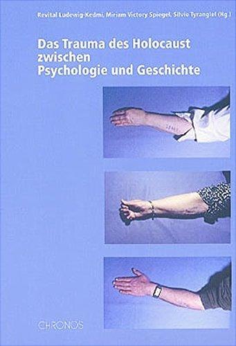 Das Trauma des Holocaust zwischen Psychologie und Geschichte