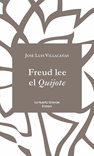 Freud lee el Quijote (ensayo nº 10) por Jose Luis Villacañas