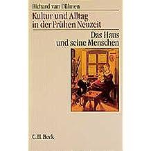 Kultur und Alltag in der frühen Neuzeit, 3 Bde, Bd.1, Das Haus und seine Menschen