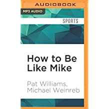 How to Be Like Mike: Life Lessons about Basketball's Best by Pat Williams (2016-07-12)