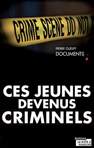 Ces jeunes devenus criminels: Un livre-vérité sur la délinquance chez les jeunes (CRIMES BELGIQUE) par Pierre Guelff