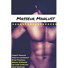 Masseur Manlust: 12 Tales of Massage, MM Erotica and Massive Alpha Male Machismo (Massage Mayhem)