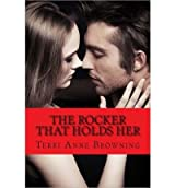 { THE ROCKER THAT HOLDS HER } By Browning, Terri Anne ( Author ) [ Nov - 2013 ] [ Paperback ]