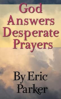 God Answers Desperate Prayers (English Edition) di [Parker, Eric]