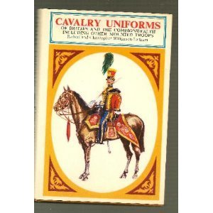 Cavalry Uniforms of Britain and the Commonwealth Including Other Mounted Troops (British Uniforms in Colour)