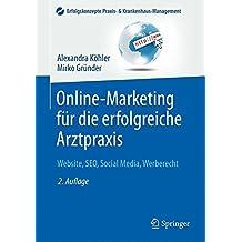 Online-Marketing für die erfolgreiche Arztpraxis: Website, SEO, Social Media, Werberecht (Erfolgskonzepte Praxis- & Krankenhaus-Management)