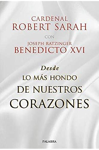 Descargar gratis Desde Lo Más hondo de nuestros Corazones de Cardenal Robert Sarah Con Joseph Ratzinger - Benedicto Xvi