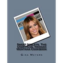 Sweet Niblets, The Unofficial Hannah Montana Cookbook by Gina Meyers (2011-06-06)