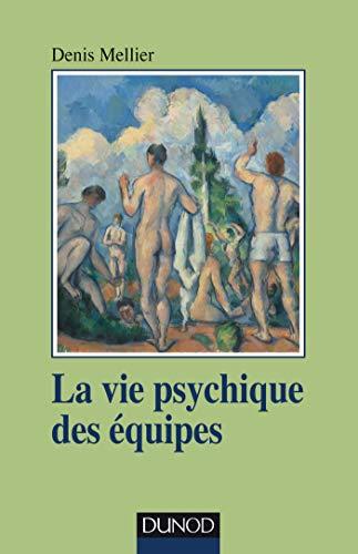 La vie psychique des équipes - Institution, soin et contenance par Denis Mellier