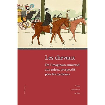 Les chevaux: de l'imaginaire universel aux enjeux prospectifs pour les territoires (Colloques de Cerisy)