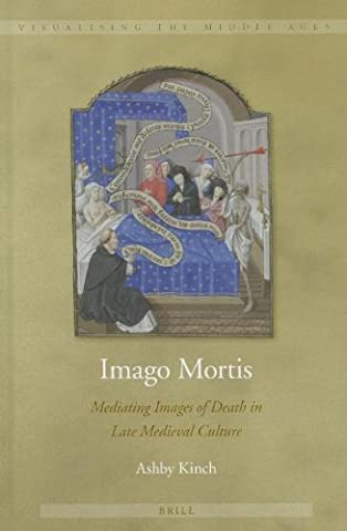Imago Mortis: Mediating Images of Death in Late Medieval