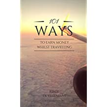 101 Ways to Earn Money Whilst Travelling: Change the way you think about your next adventure (English Edition)