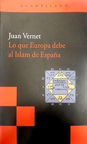 Lo Que Europa Debe Al Islam De España (Acantilado Bolsillo) por Juan Vernet