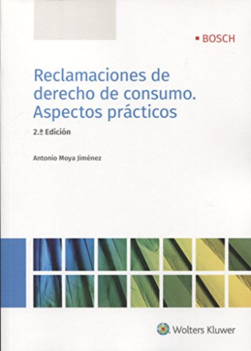 Reclamaciones de derecho de consumo. Aspectos prácticos (2ª ed.) por Antonio Moya Jiménez