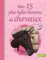 Mes 15 plus belles histoires de chevaux. Edition brochée