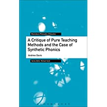 A Critique of Pure Teaching Methods and the Case of Synthetic Phonics (Bloomsbury Philosophy of Education)