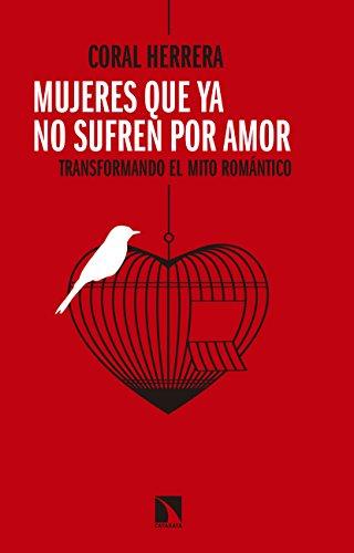 Mujeres que ya no sufren por amor: Transformando el mito romántico (Mayor) por Coral Herrera Gómez
