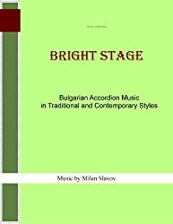 Bright Stage - Bulgarian Accordion Music in Traditional and Contemporary Styles (English Edition)
