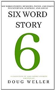 Six Word Story: Stories, Memoirs, Poems and Jokes all written in only six words. (Six Word Stories Book 2) (En