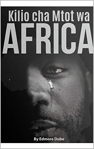 Kilio cha Mtoto wa Afrika: The Cry of an African Child (English Edition)