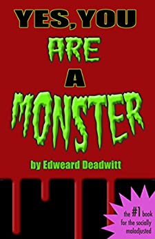 Yes, You ARE A Monster by [Deadwitt, Edweard, Ewing, Murray]