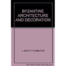 BYZANTINE ARCHITECTURE AND DECORATION