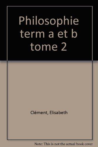 Philosophie Tome 2 : Philosophie, terminales A et B
